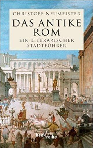 Das antike Rom Ein literarischer Stadtführer