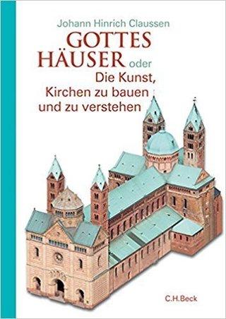 Gottes Häuser oder Die Kunst, Kirchen zu bauen und zu verstehen