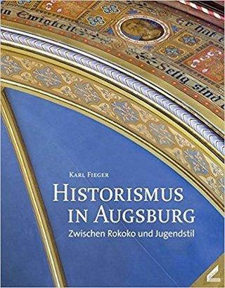 Historismus in Augsburg - Zwischen Rokoko und Jugendstil
